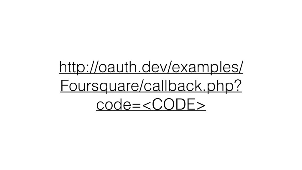http://oauth.dev/examples/ Foursquare/callback....
