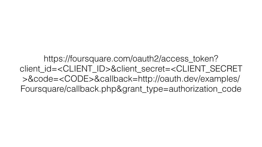 https://foursquare.com/oauth2/access_token? cli...