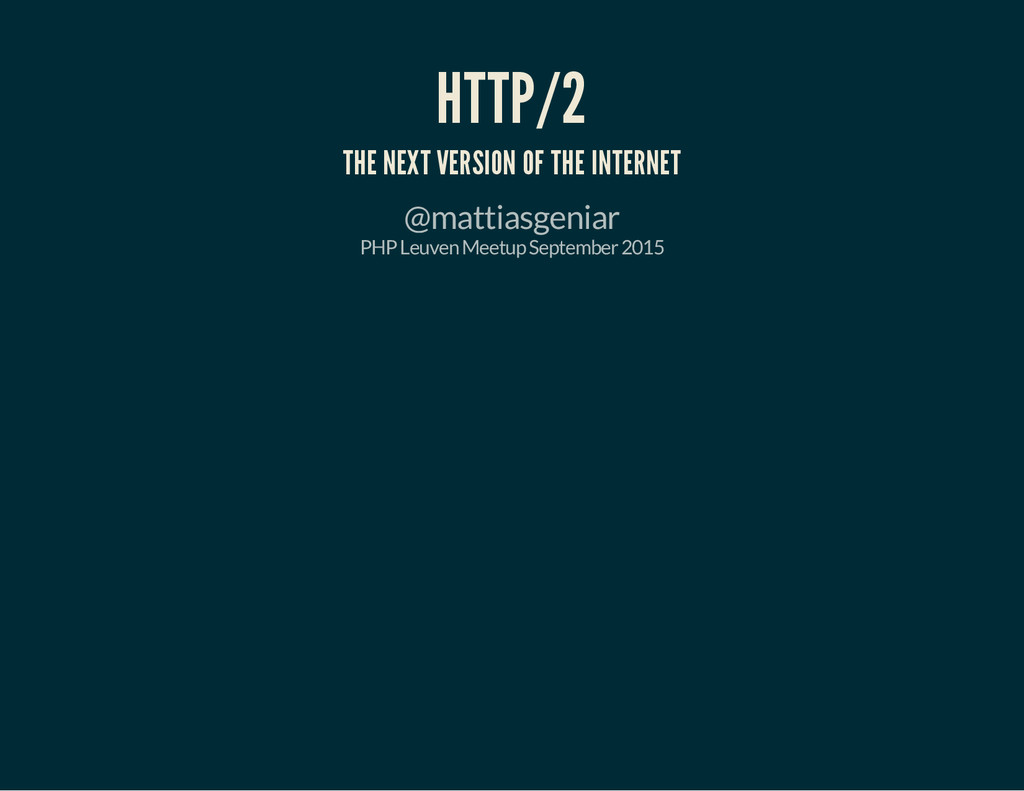 HTTP/2 THE NEXT VERSION OF THE INTERNET @mattia...