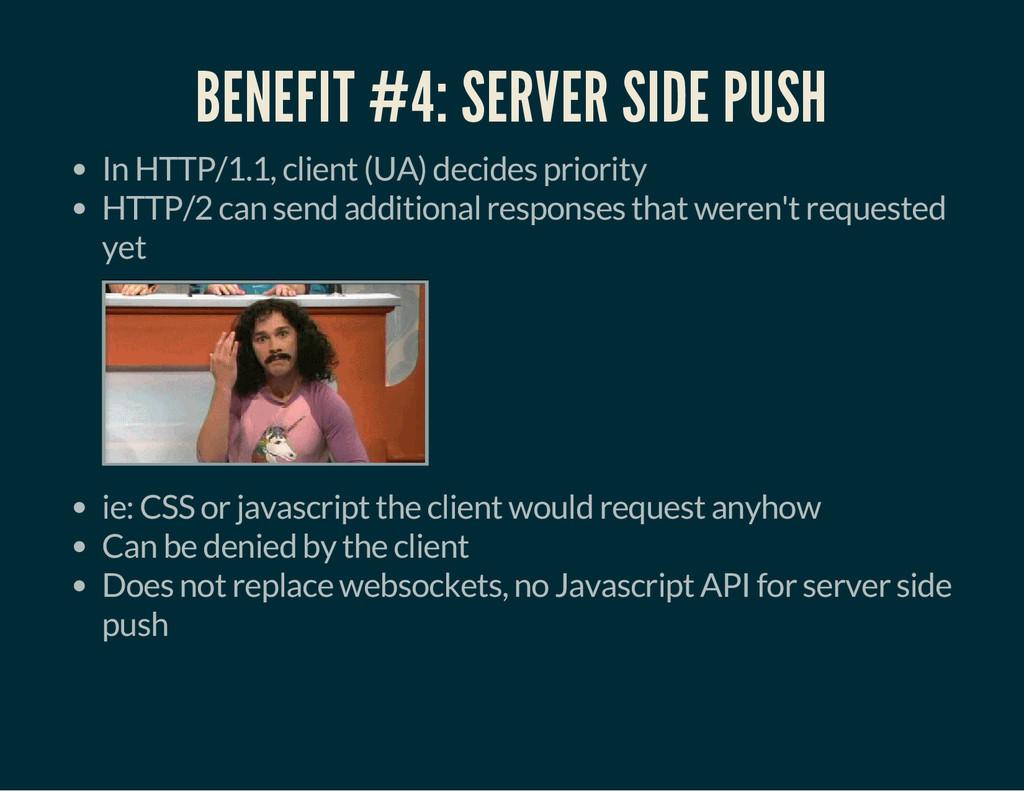BENEFIT #4: SERVER SIDE PUSH In HTTP/1.1, clien...