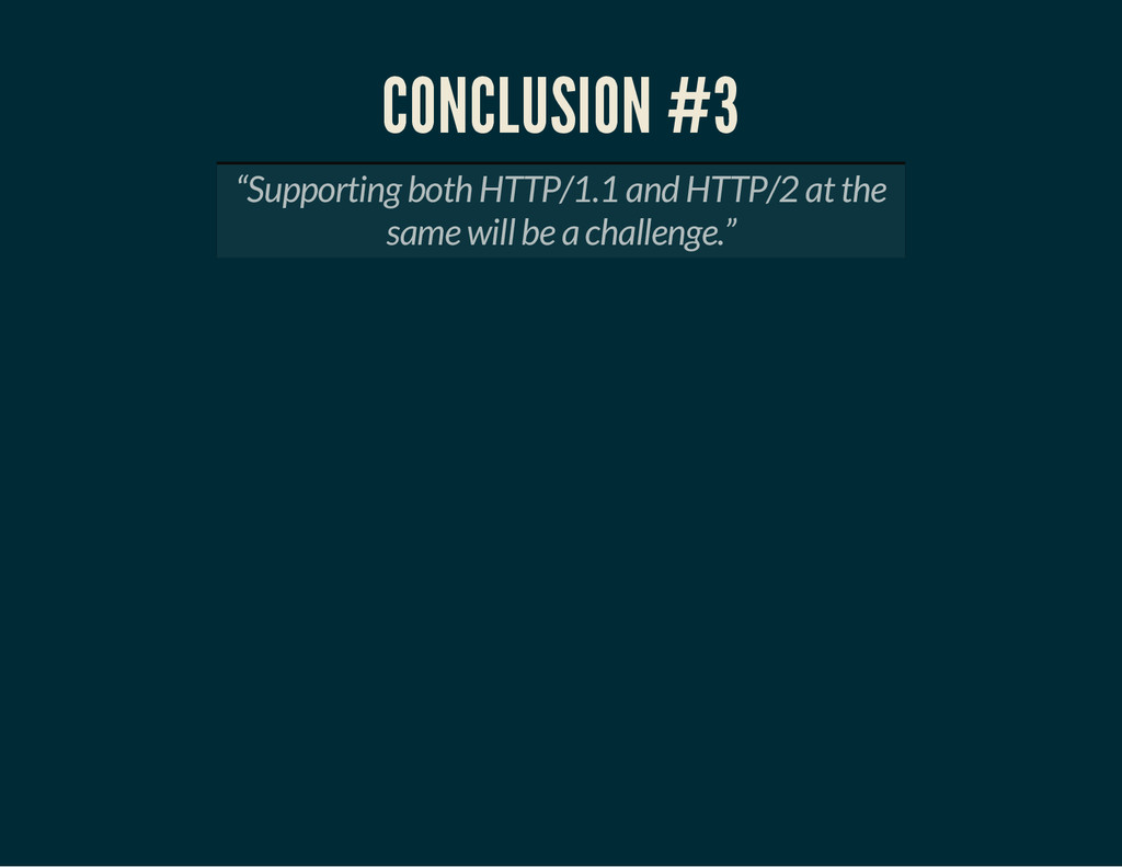 """CONCLUSION #3 """"Supporting both HTTP/1.1 and HTT..."""