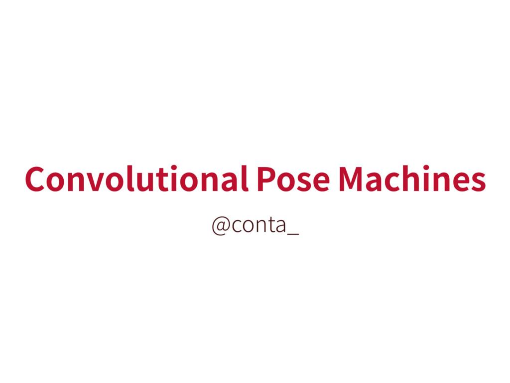 Convolutional Pose Machines @conta_
