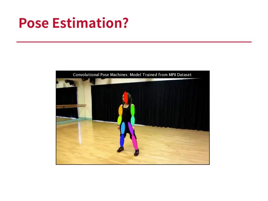 Pose Estimation?