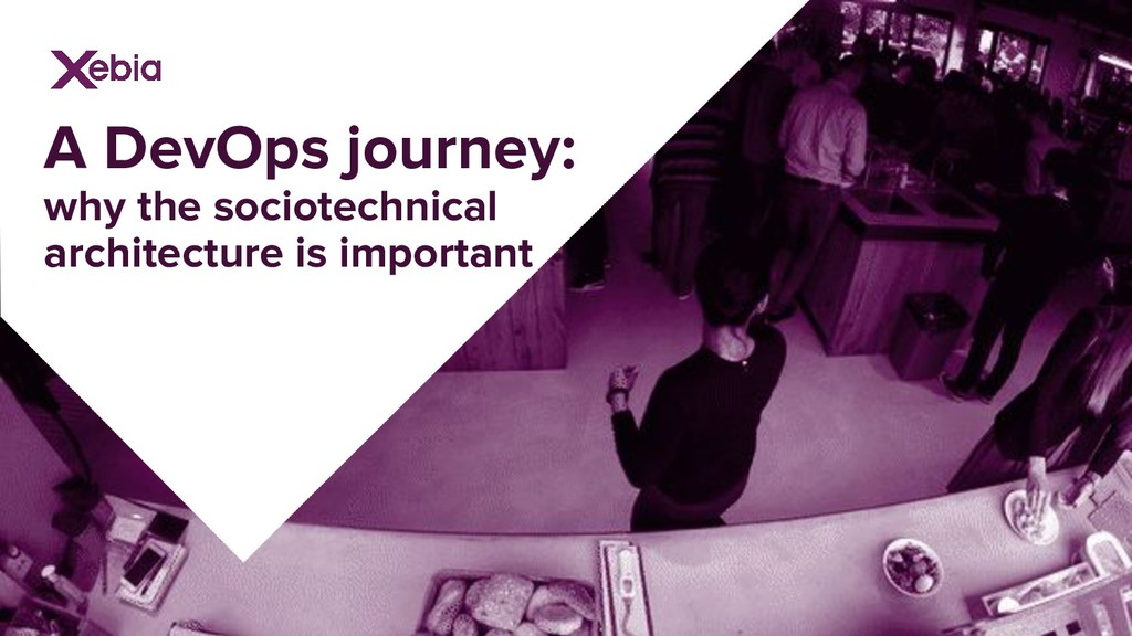 A DevOps journey: why the sociotechnical archit...