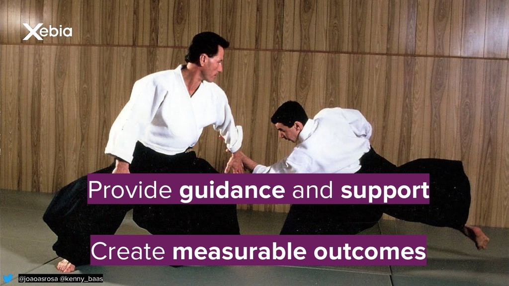 Provide guidance and support Create measurable ...