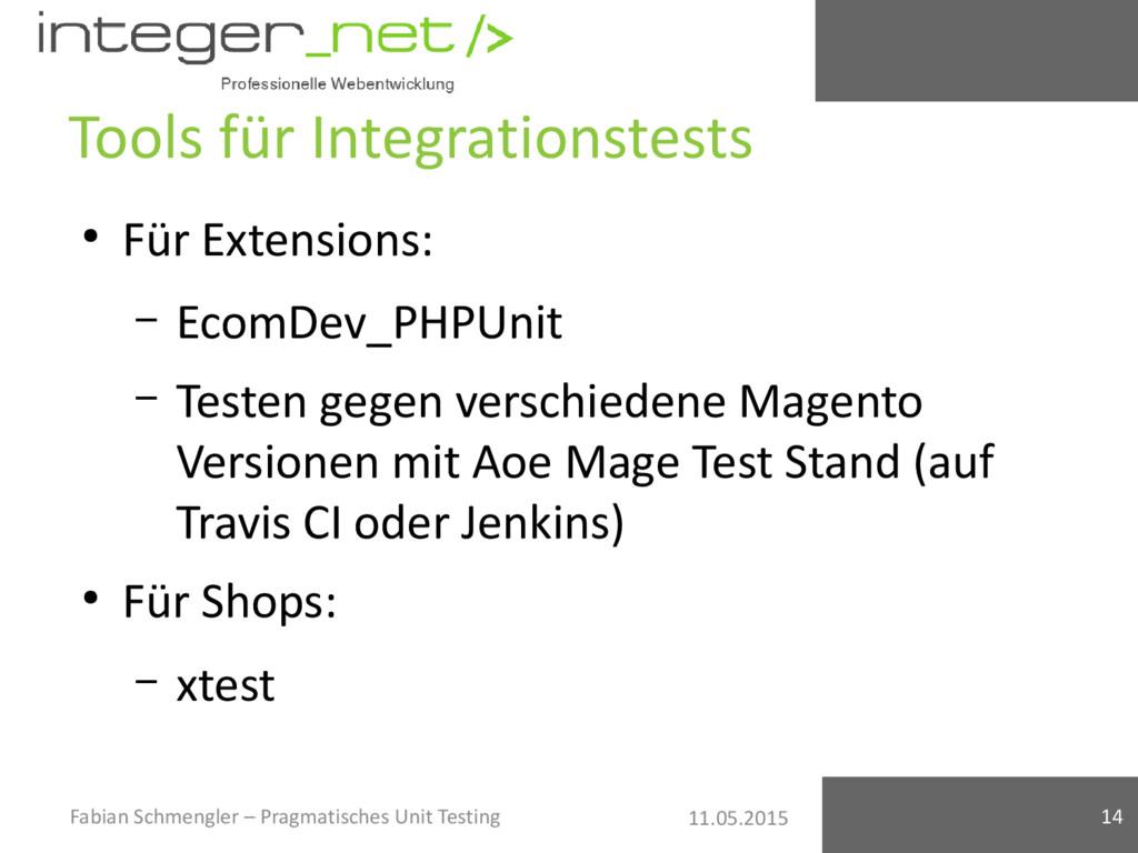 11.05.2015 Tools für Integrationstests ● Für Ex...