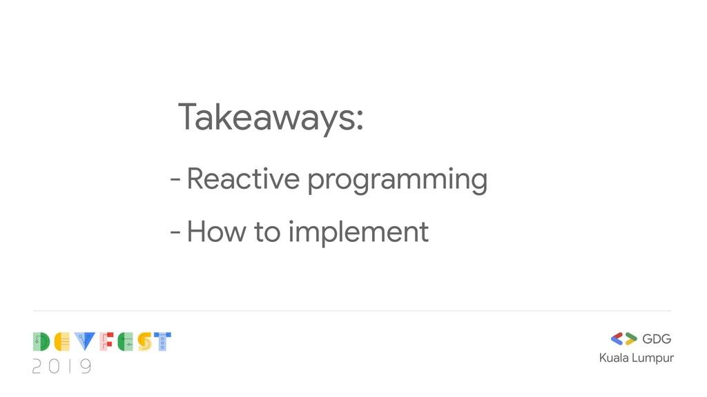 Kuala Lumpur Takeaways: - Reactive programming ...