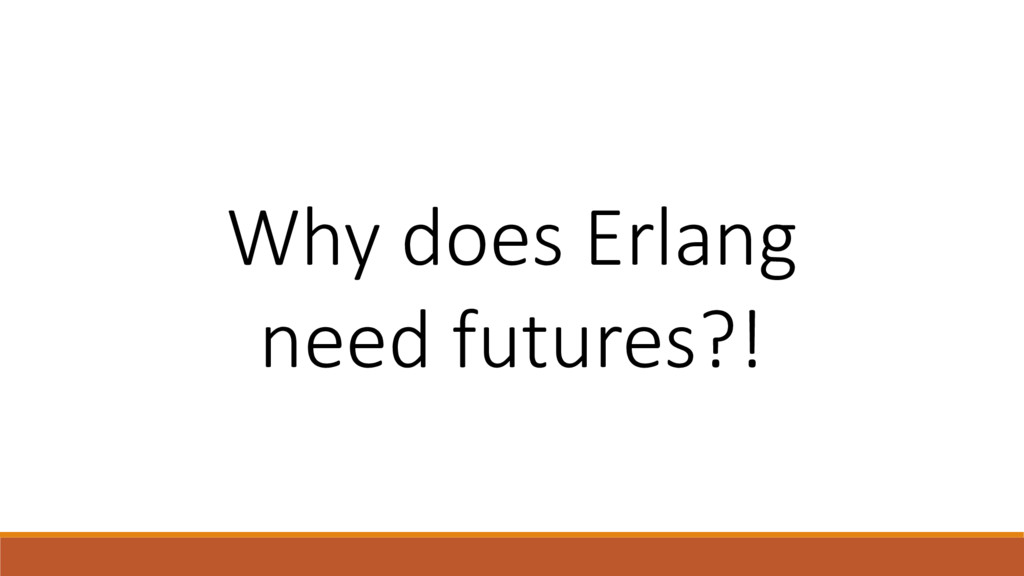 Why does Erlang need futures?!