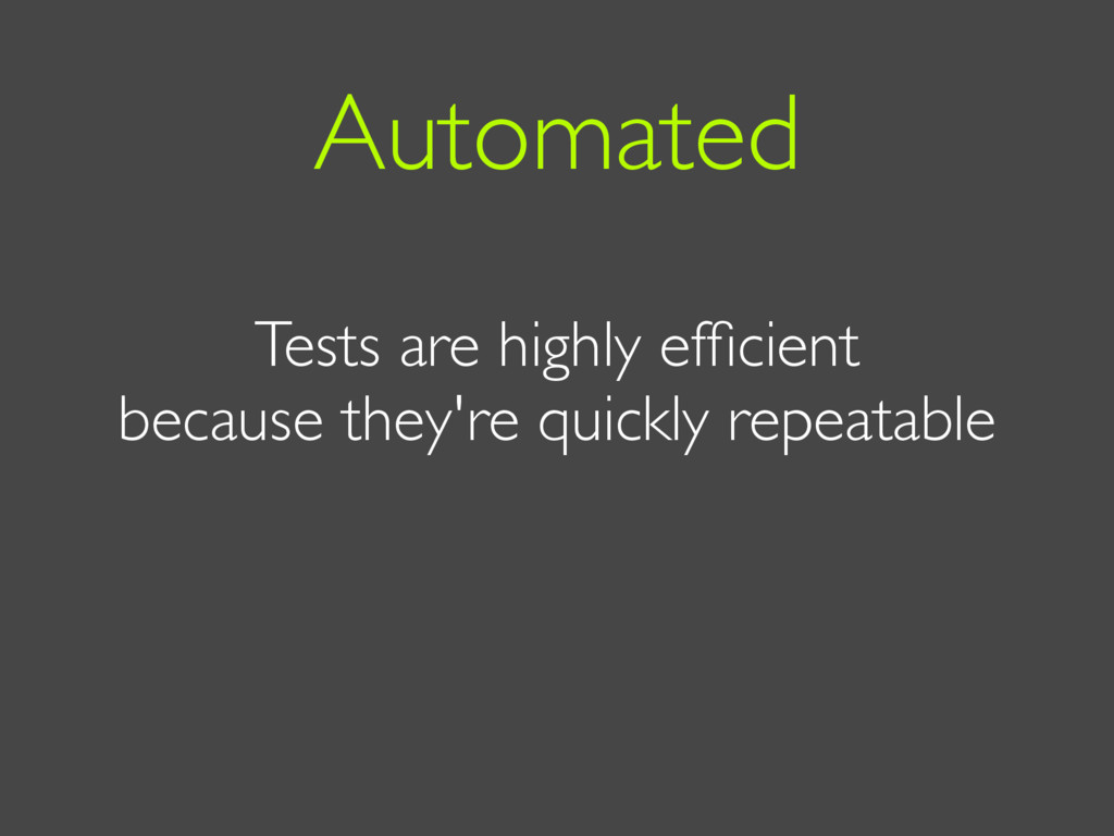Tests are highly efficient because they're quick...