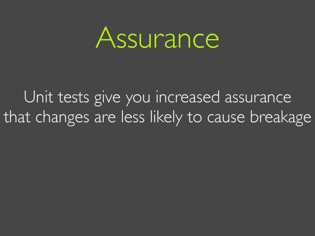 Unit tests give you increased assurance that ch...