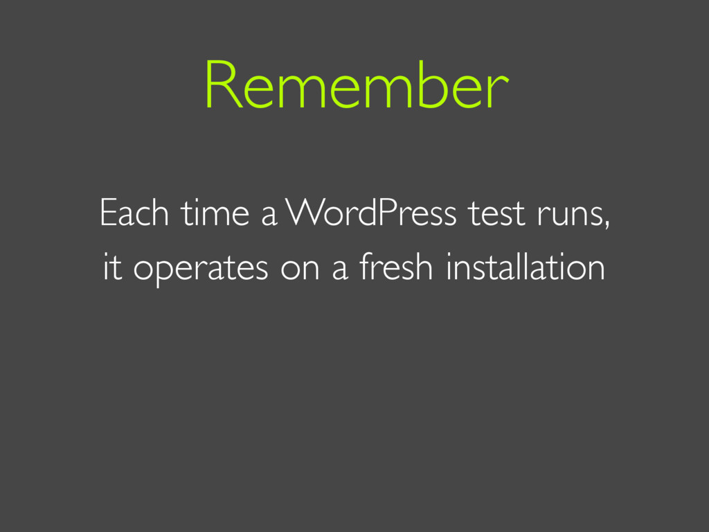 Each time a WordPress test runs, it operates on...