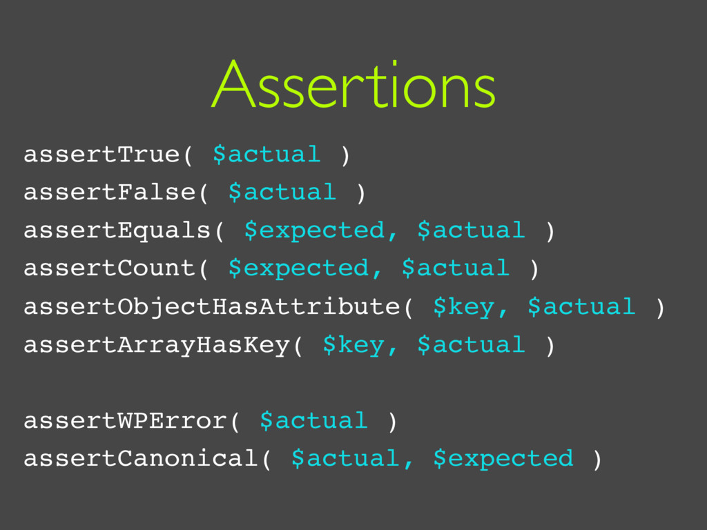 Assertions assertTrue( $actual ) assertFalse( $...