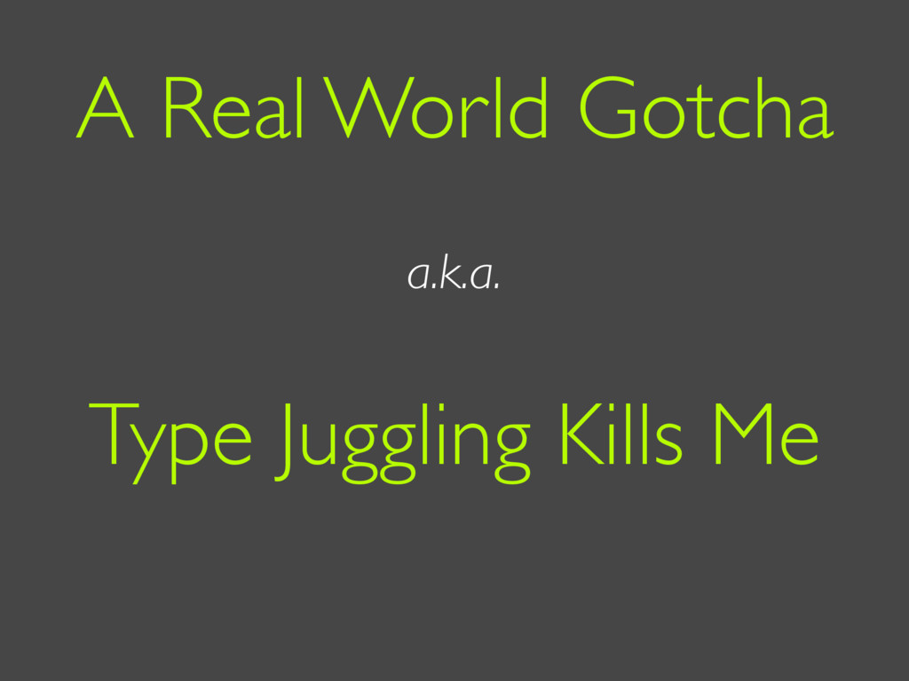 a.k.a. A Real World Gotcha Type Juggling Kills ...