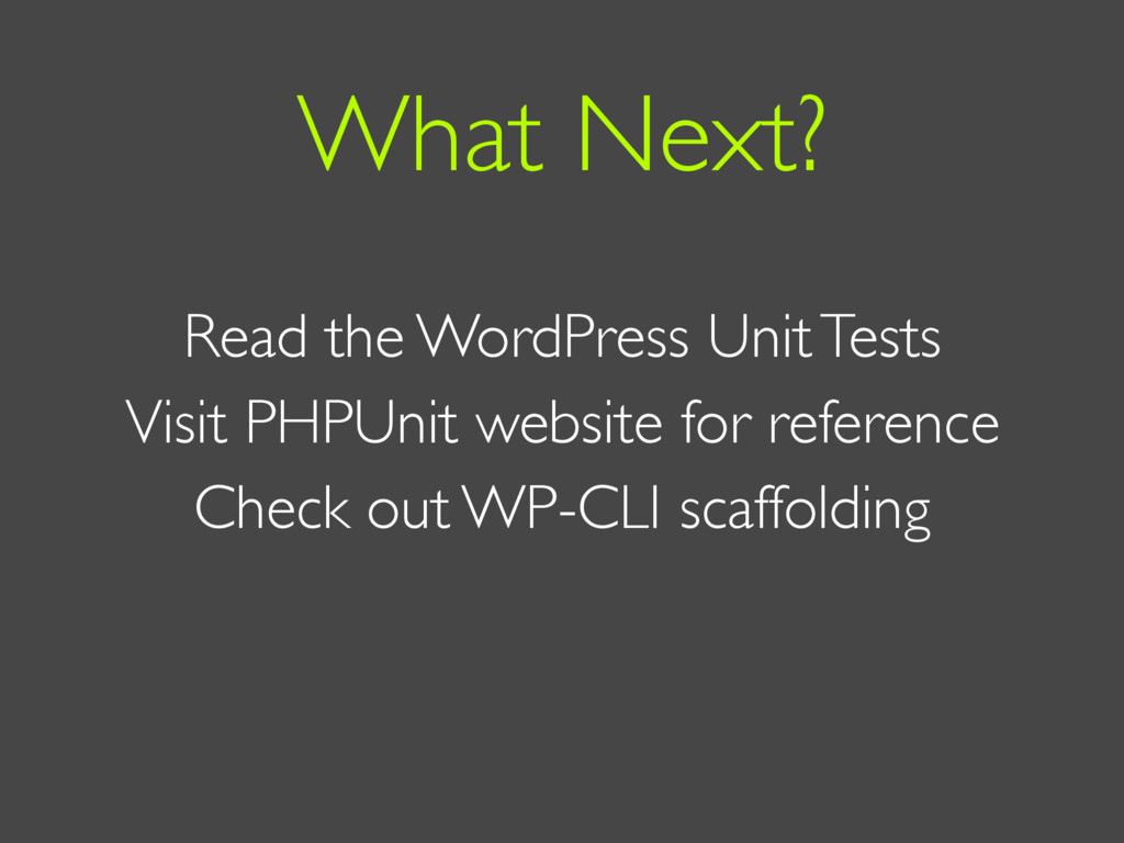 Read the WordPress Unit Tests Visit PHPUnit web...