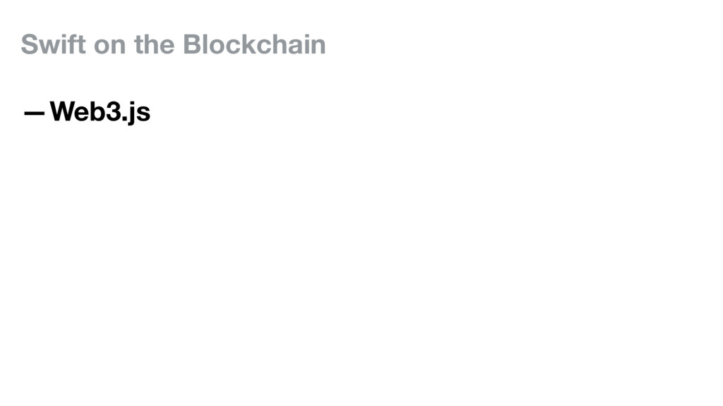 Swift on the Blockchain —Web3.js
