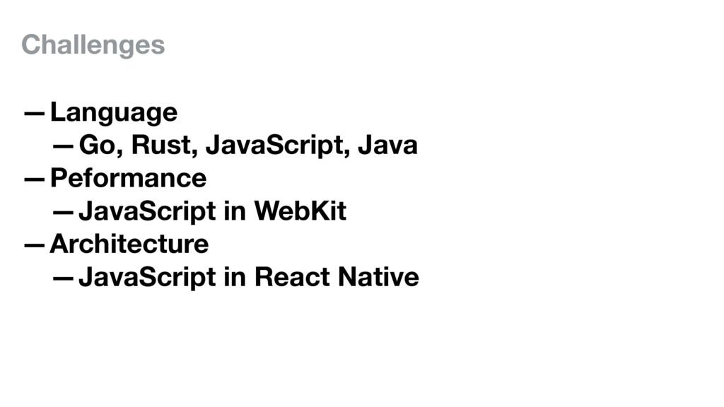 Challenges —Language —Go, Rust, JavaScript, Jav...