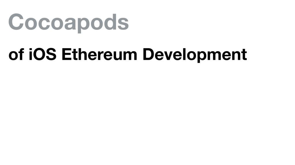 Cocoapods of iOS Ethereum Development