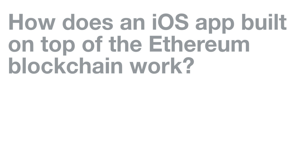 How does an iOS app built on top of the Ethereu...