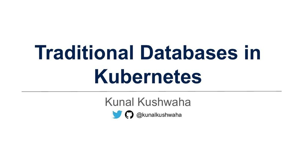 Traditional Databases in Kubernetes Kunal Kushw...