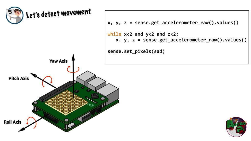 x, y, z = sense.get_accelerometer_r...