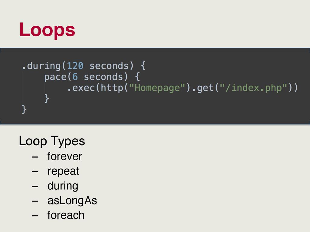 Loops Loop Types – forever – repeat – during...