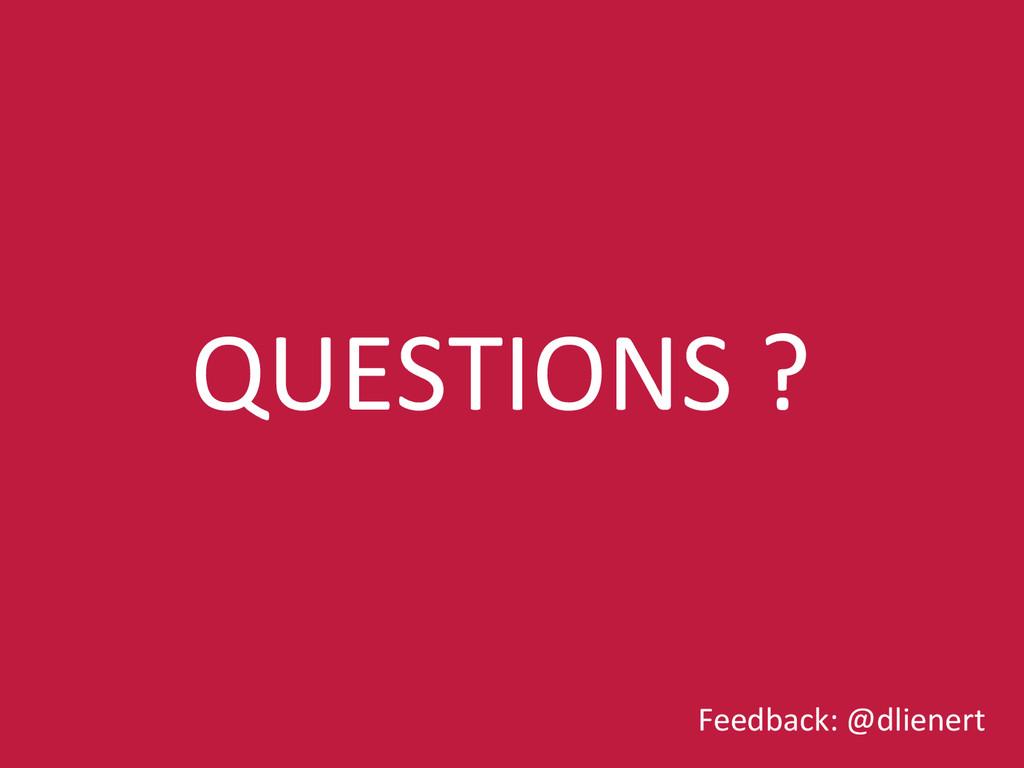 QUESTIONS ?  Feedback: @dlienert