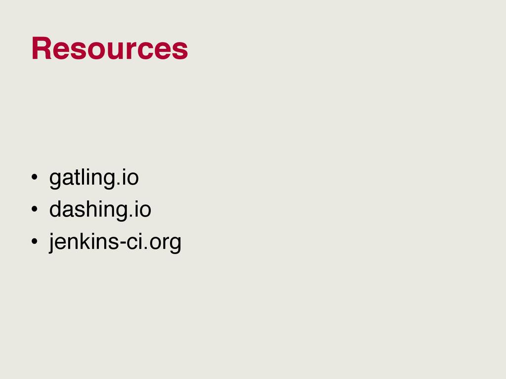 Resources • gatling.io • dashing.io • jenkin...