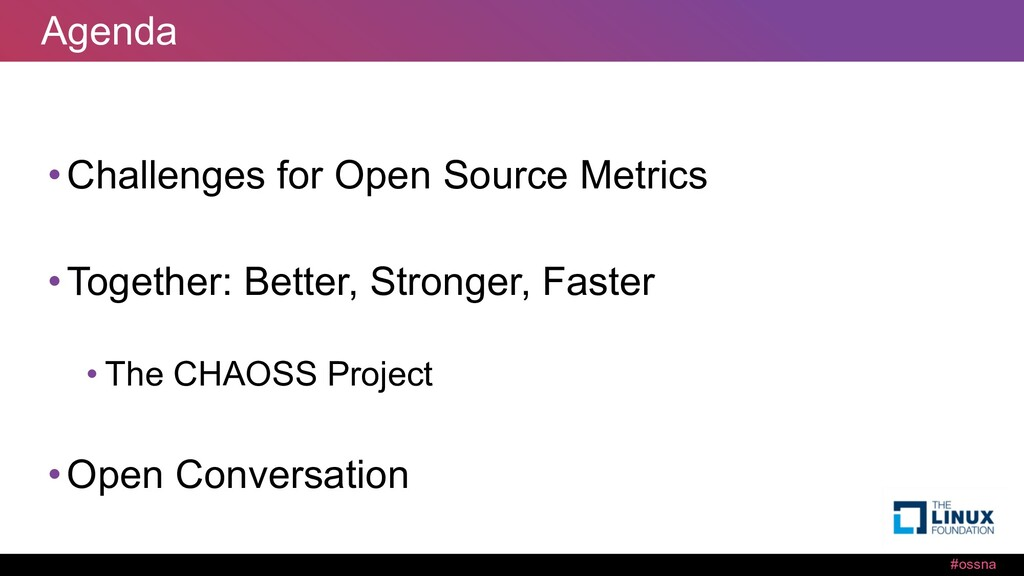 #ossna Agenda •Challenges for Open Source Metri...
