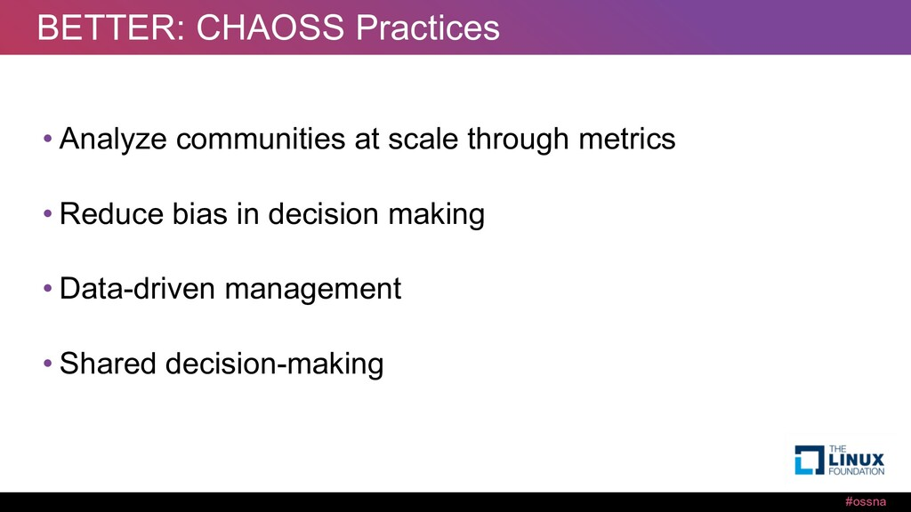 #ossna BETTER: CHAOSS Practices • Analyze commu...