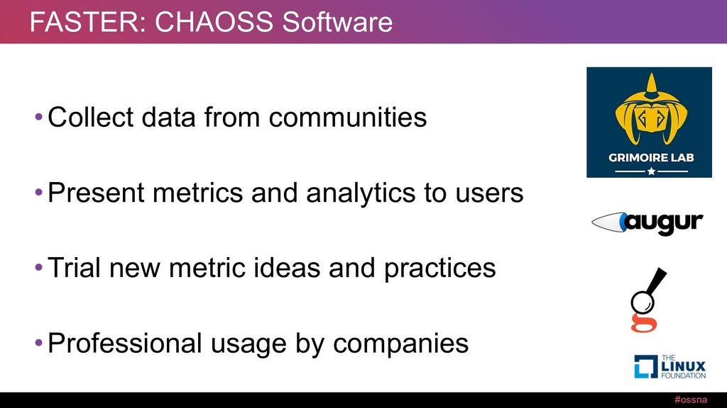 #ossna FASTER: CHAOSS Software •Collect data fr...