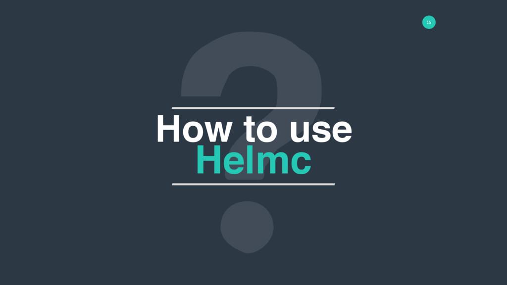 15 How to use Helmc