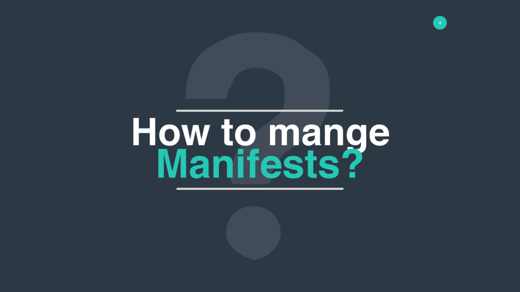 4 How to mange Manifests?