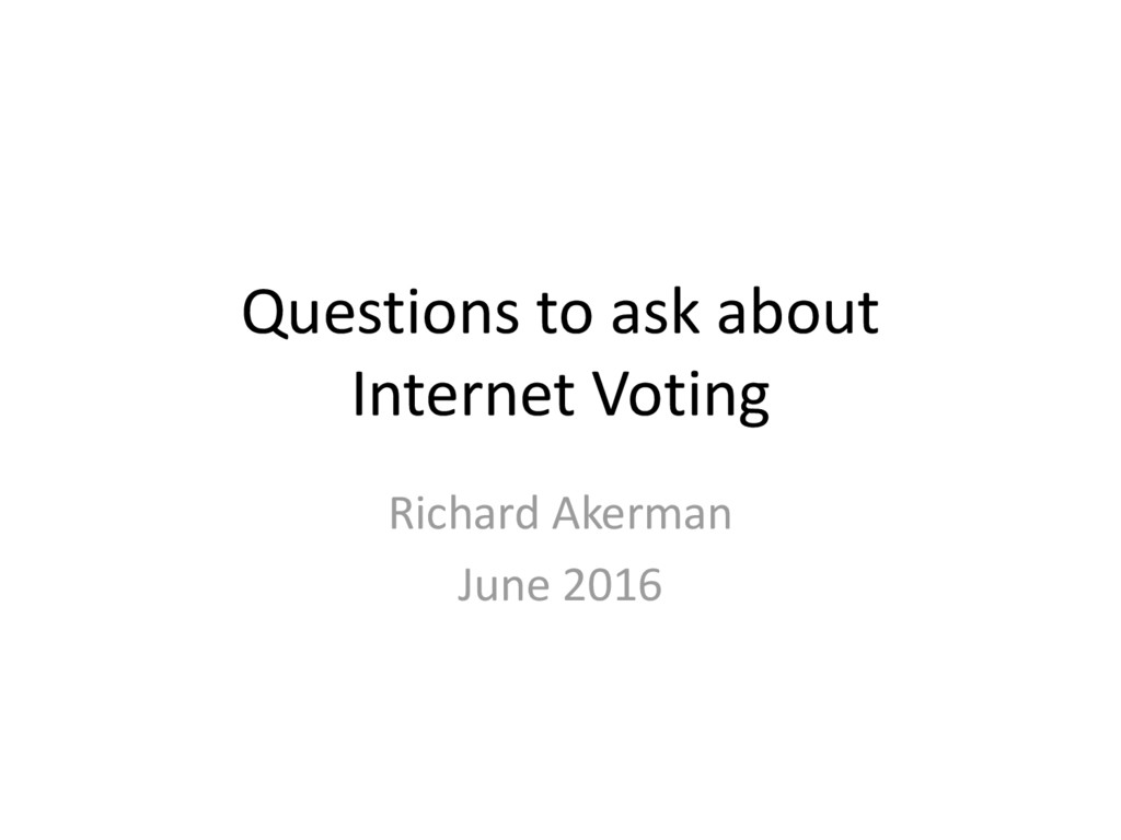 Questions to ask about Internet Voting Richard ...