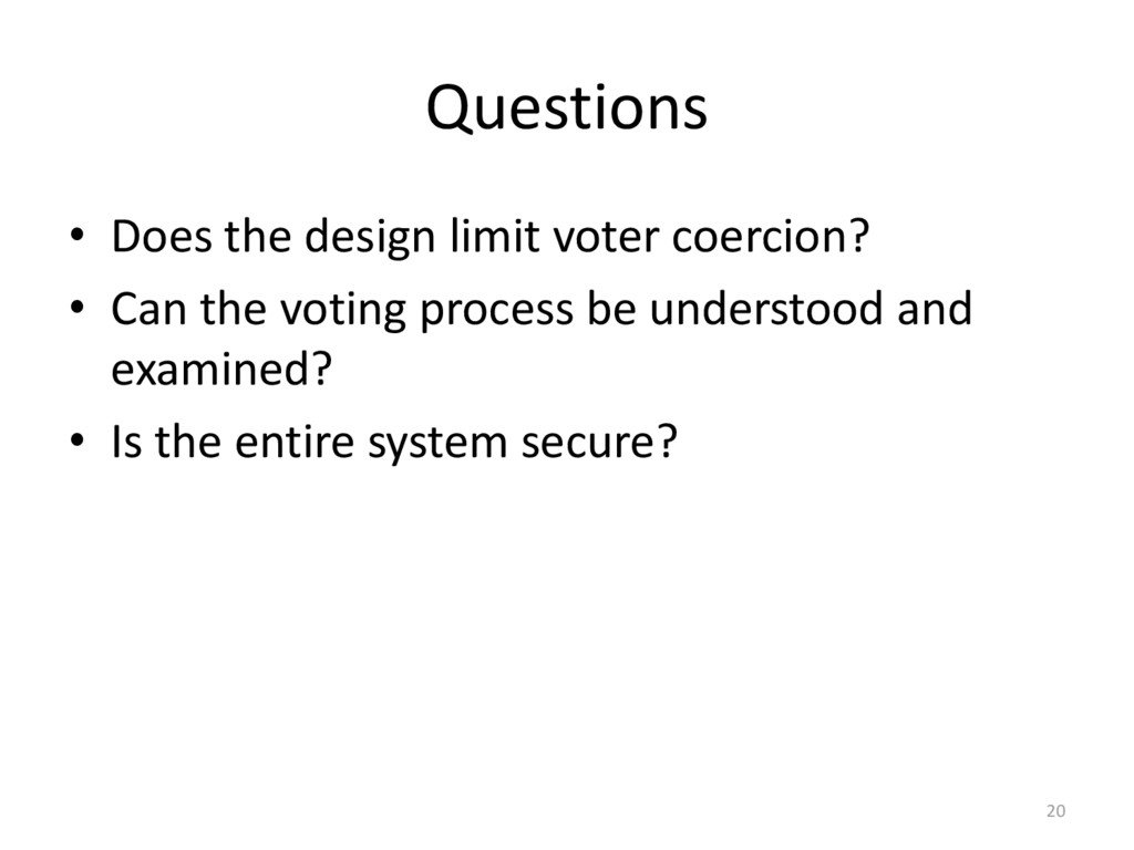 Questions • Does the design limit voter coercio...