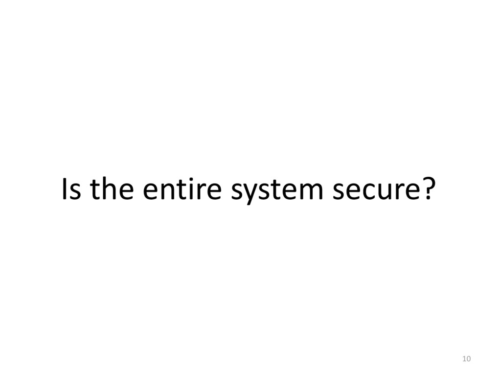 10 Is the entire system secure?