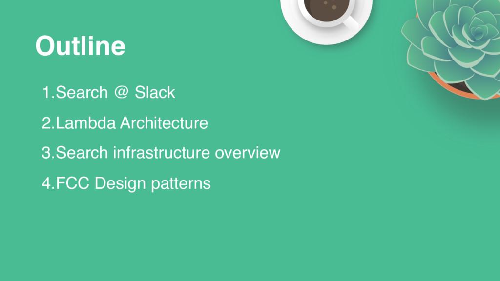 Outline 1.Search @ Slack 2.Lambda Architecture ...