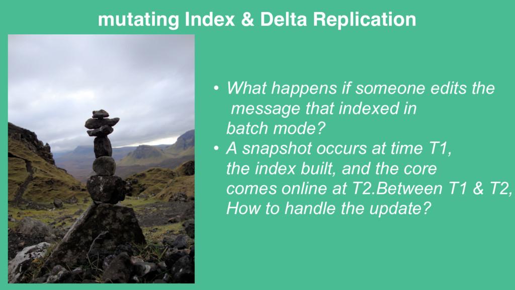 mutating Index & Delta Replication • What happe...
