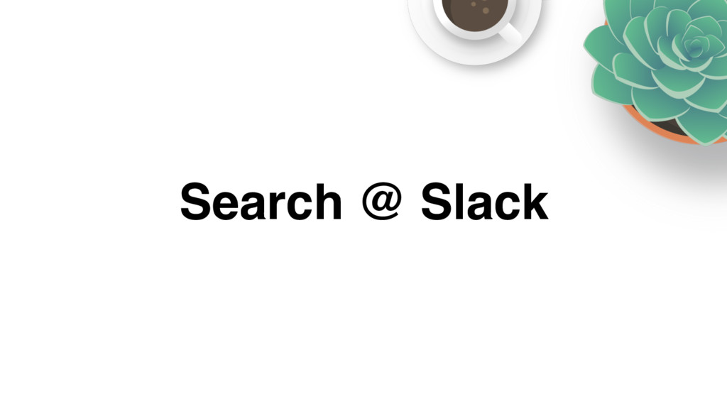 Search @ Slack