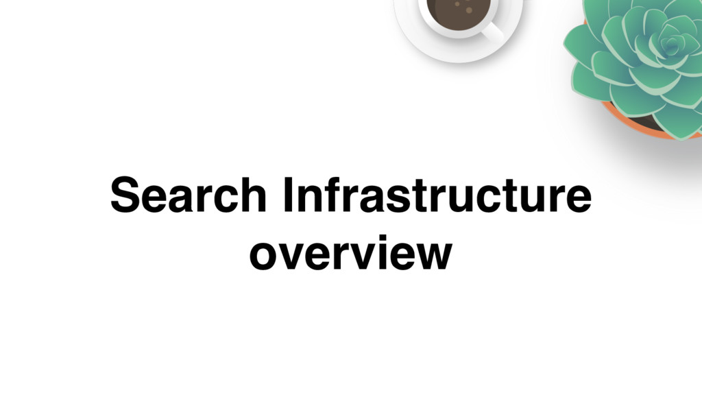 Search Infrastructure overview