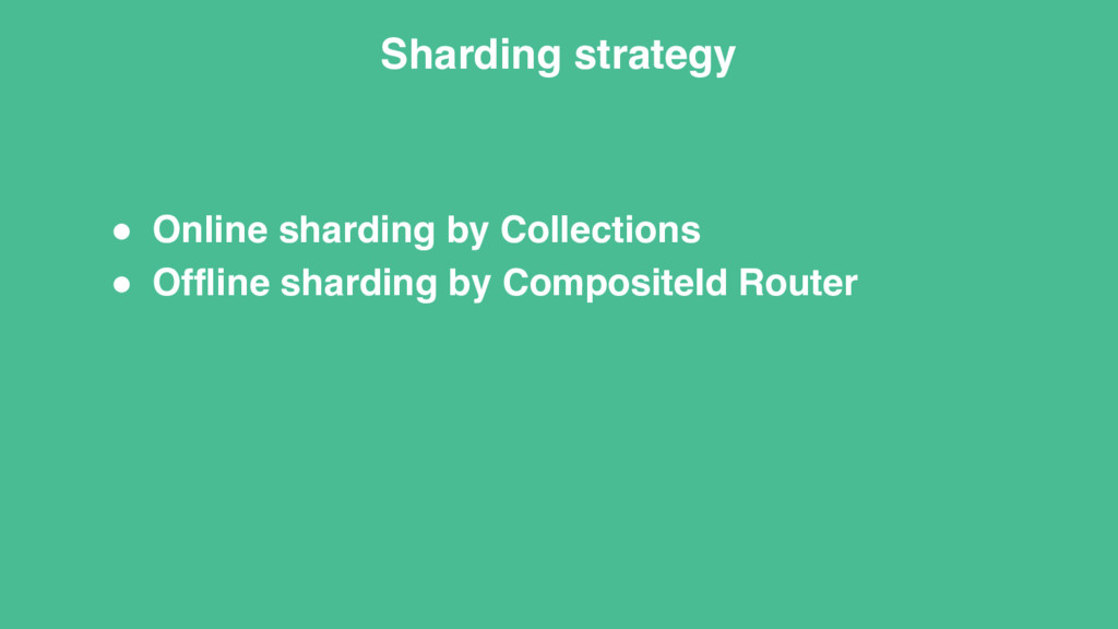 ! Online sharding by Collections ! Offline shar...