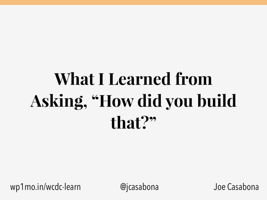 """What I Learned from Asking, """"How did you build ..."""