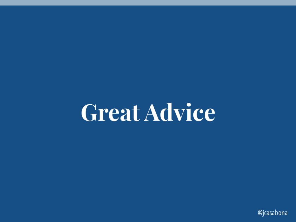 @jcasabona Great Advice
