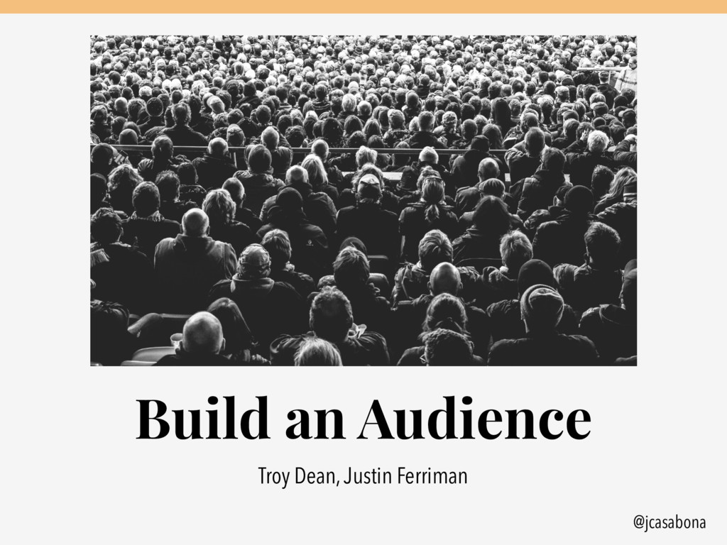 @jcasabona Build an Audience Troy Dean, Justin ...