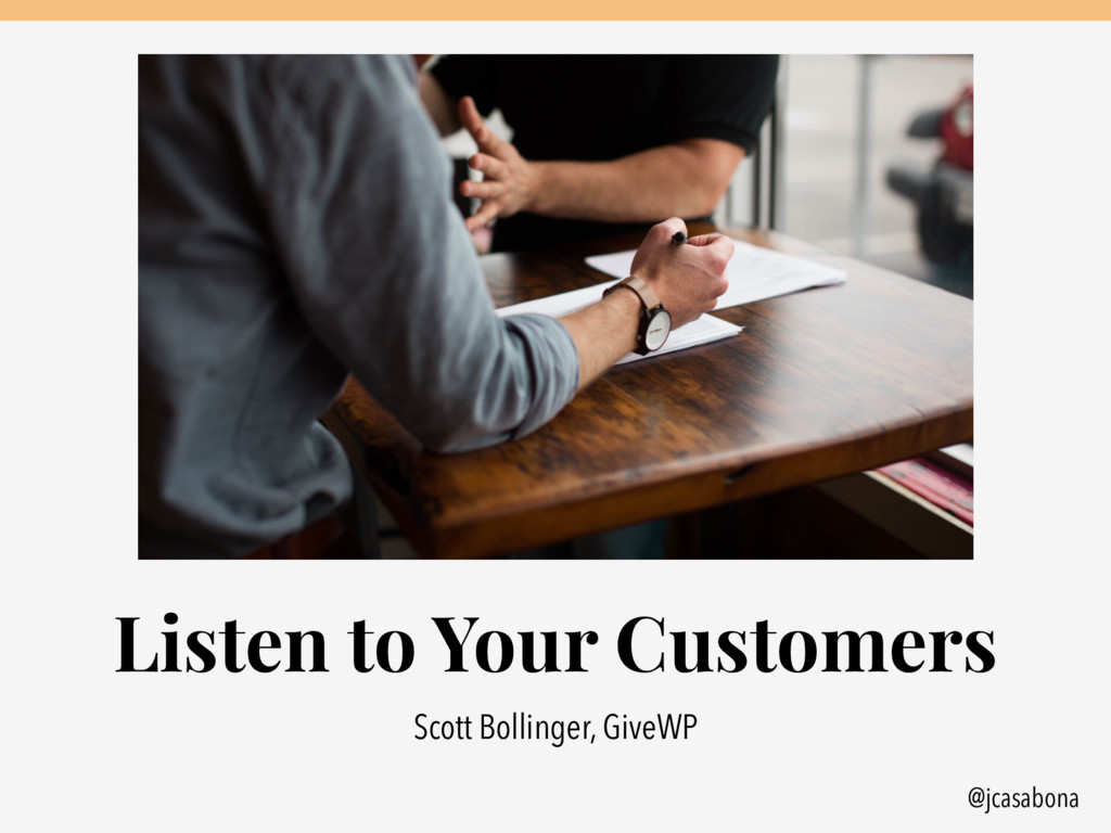 @jcasabona Listen to Your Customers Scott Bolli...