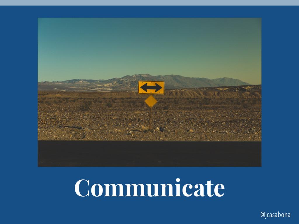 @jcasabona Communicate