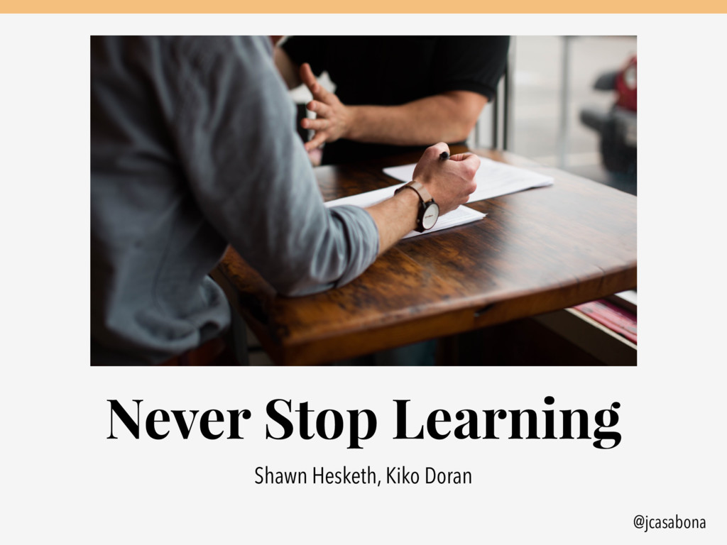 @jcasabona Never Stop Learning Shawn Hesketh, K...