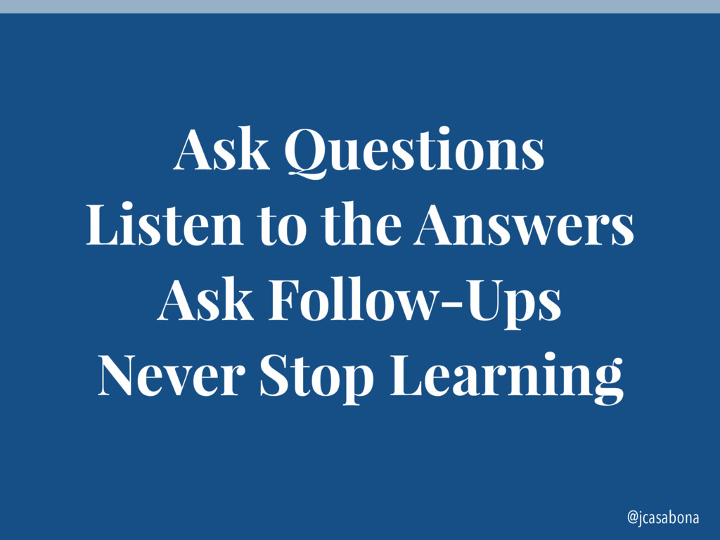 @jcasabona Ask Questions Listen to the Answers ...