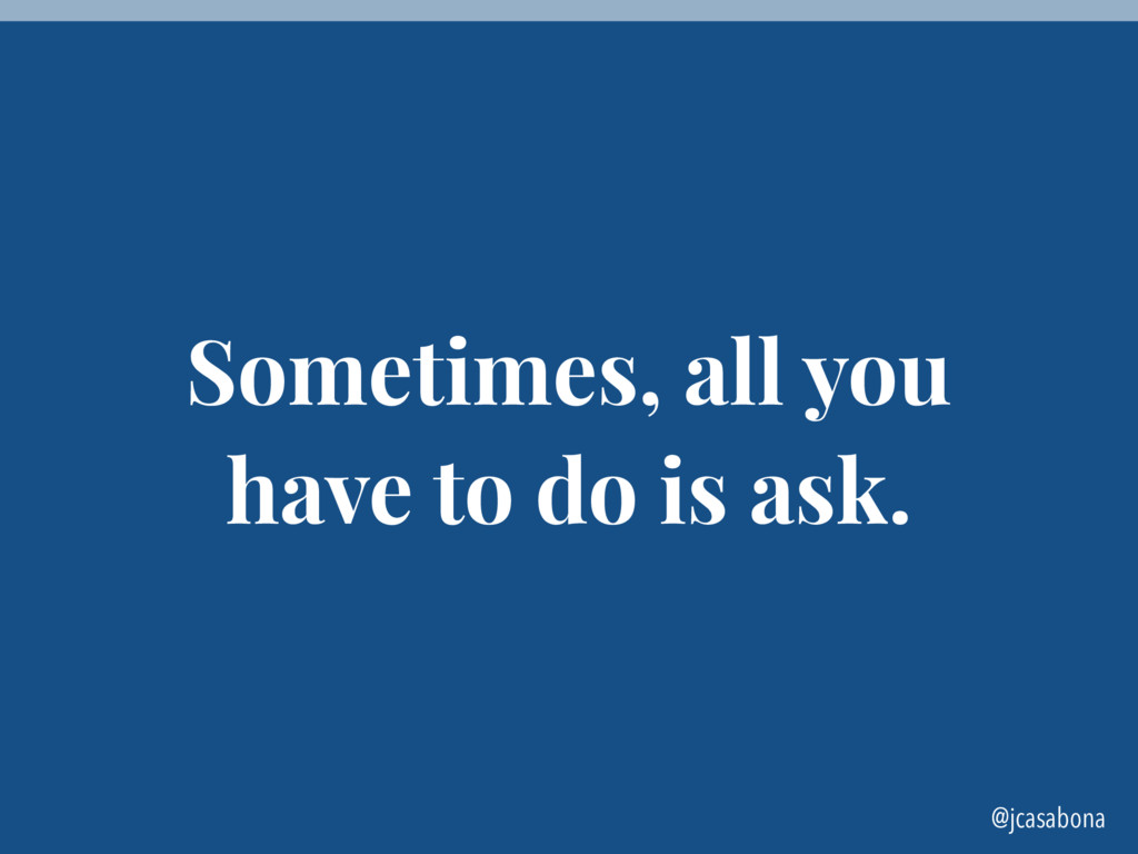 @jcasabona Sometimes, all you have to do is ask.