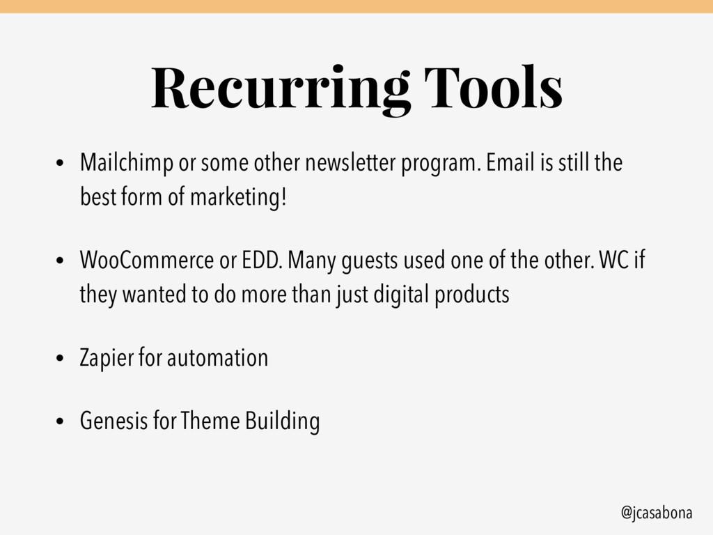 @jcasabona Recurring Tools • Mailchimp or some ...