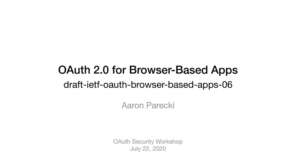OAuth 2.0 for Browser-Based Apps draft-ietf-oau...